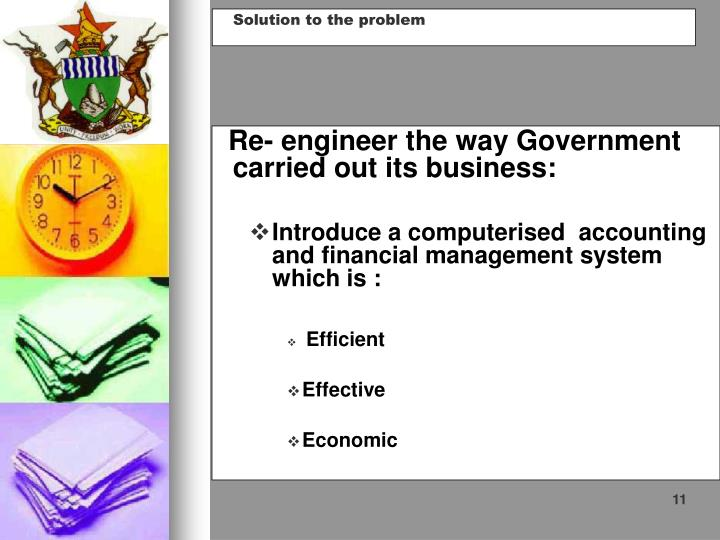 Re- engineer the way Government carried out its business: