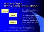 input and output test production mode