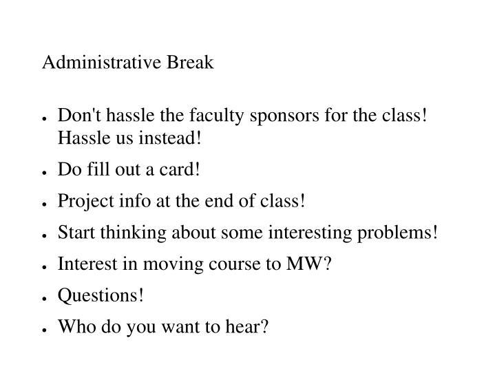 Administrative Break