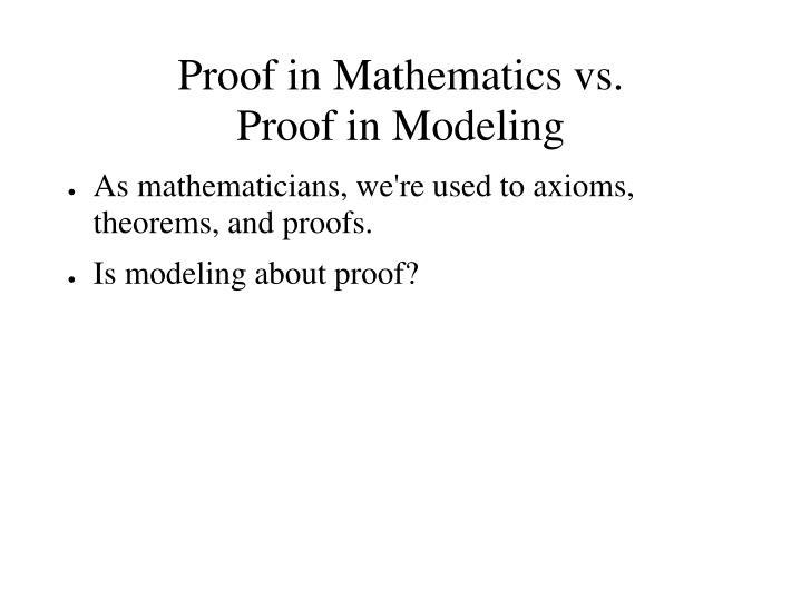 Proof in Mathematics vs.