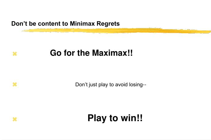 Don't be content to Minimax Regrets