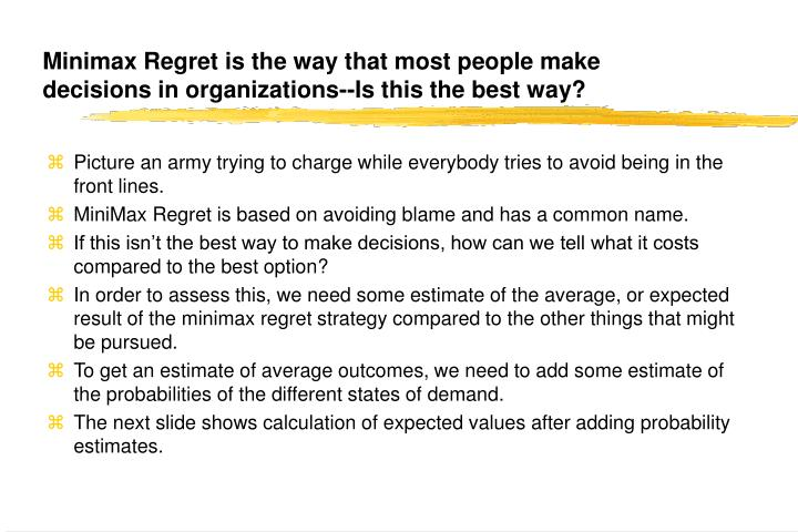 Minimax Regret is the way that most people make decisions in organizations--Is this the best way?