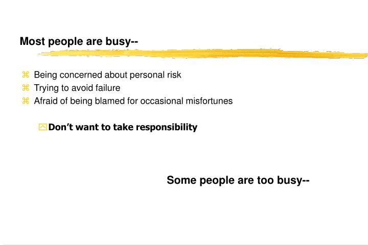 Most people are busy--