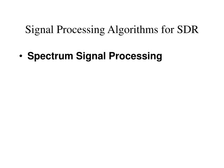 Signal Processing Algorithms for SDR