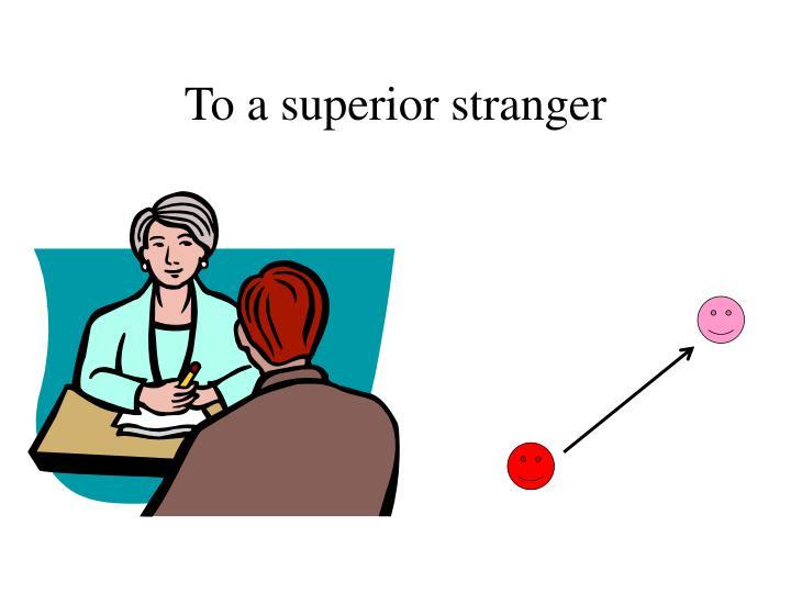 To a superior stranger