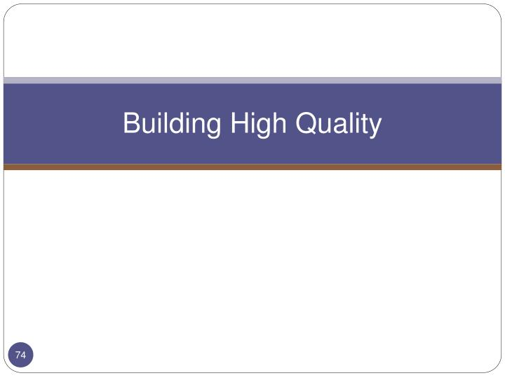Building High Quality