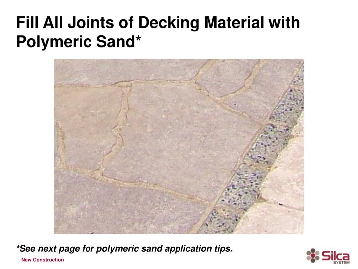 Fill All Joints of Decking Material with Polymeric Sand*