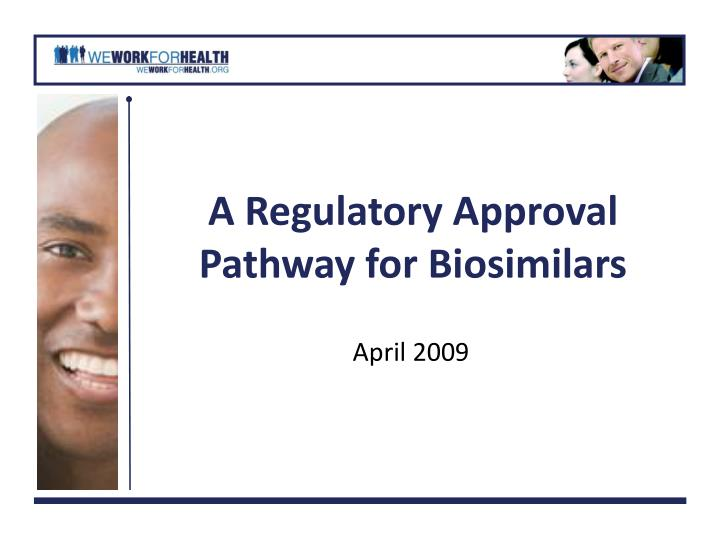 A Regulatory Approval Pathway for Biosimilars