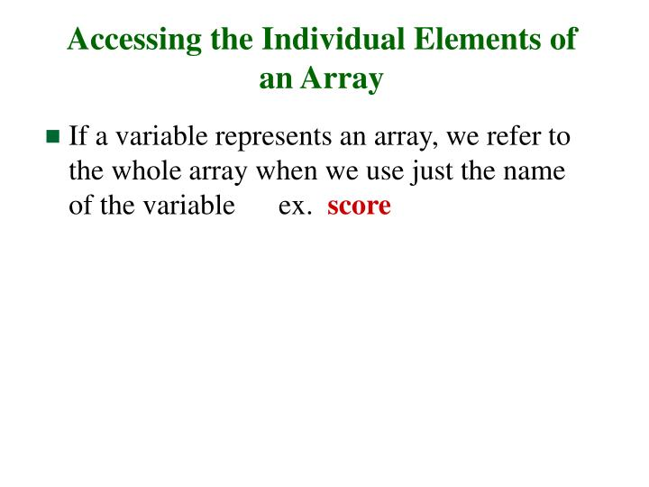 Accessing the Individual Elements of an Array