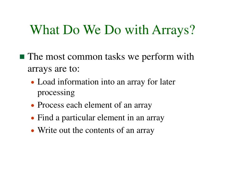 What Do We Do with Arrays?