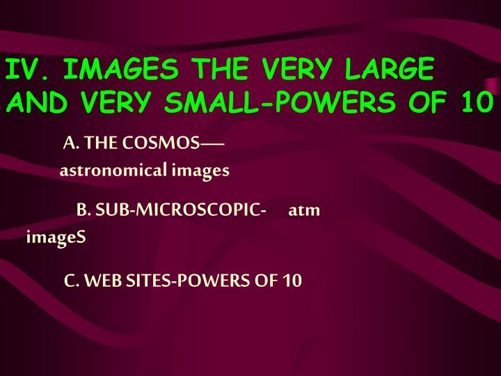 IV. IMAGES THE VERY LARGE AND VERY SMALL-POWERS OF 10