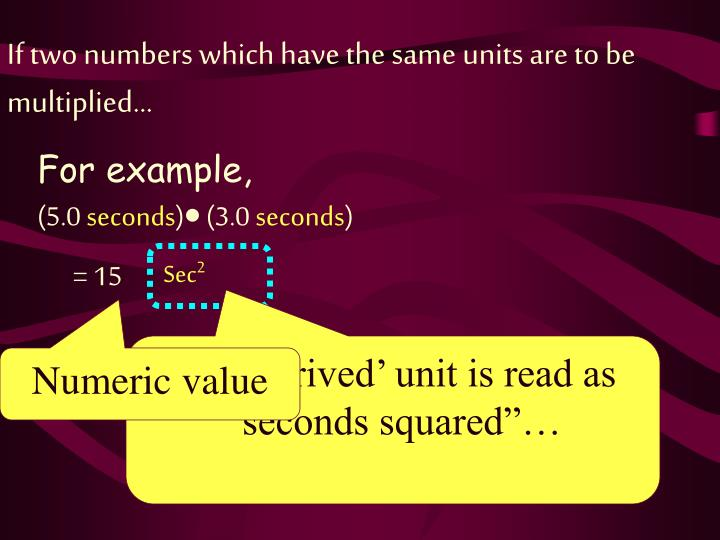 If two numbers which have the same units are to be multiplied…