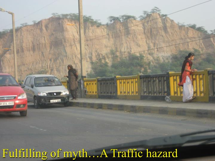 Fulfilling of myth…A Traffic hazard
