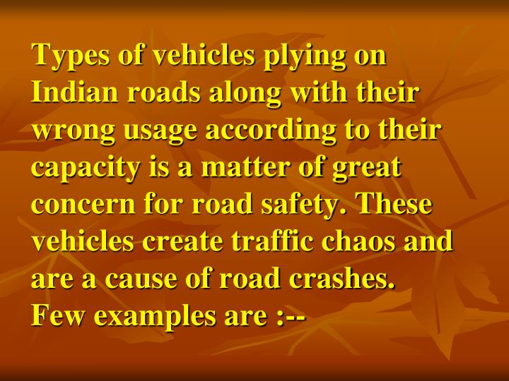 Types of vehicles plying on Indian roads along with their wrong usage according to their capacity is a matter of great concern for road safety. These vehicles create traffic chaos and are a cause of road crashes.
