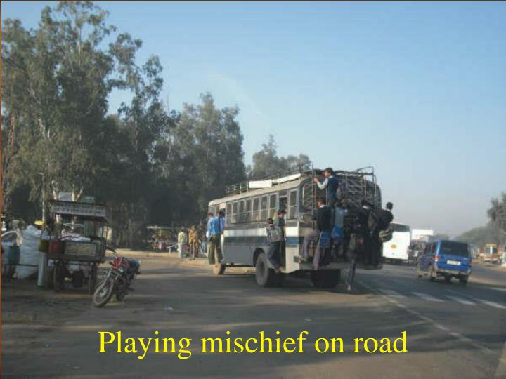 Playing mischief on road