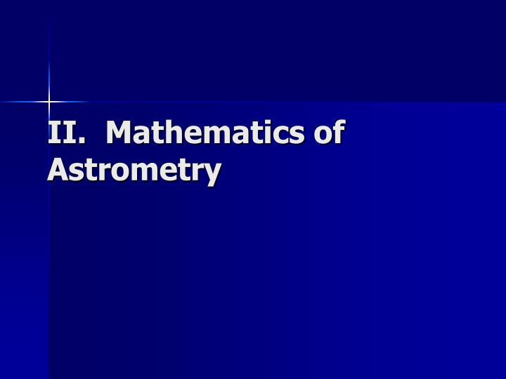 II.  Mathematics of Astrometry