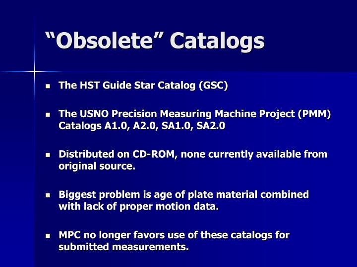 """""""Obsolete"""" Catalogs"""