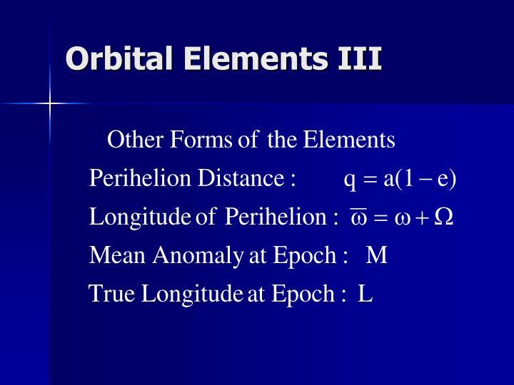 Orbital Elements III