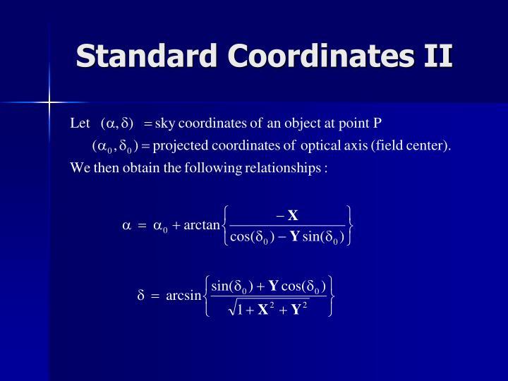 Standard Coordinates II