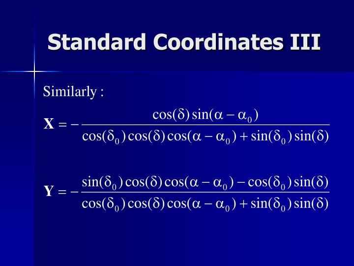 Standard Coordinates III