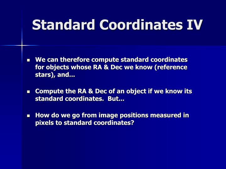 Standard Coordinates IV