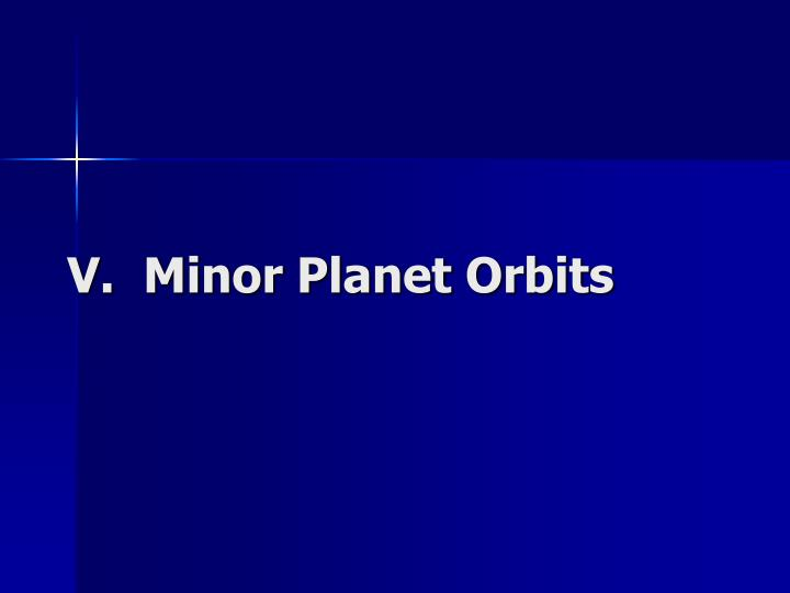 V.  Minor Planet Orbits