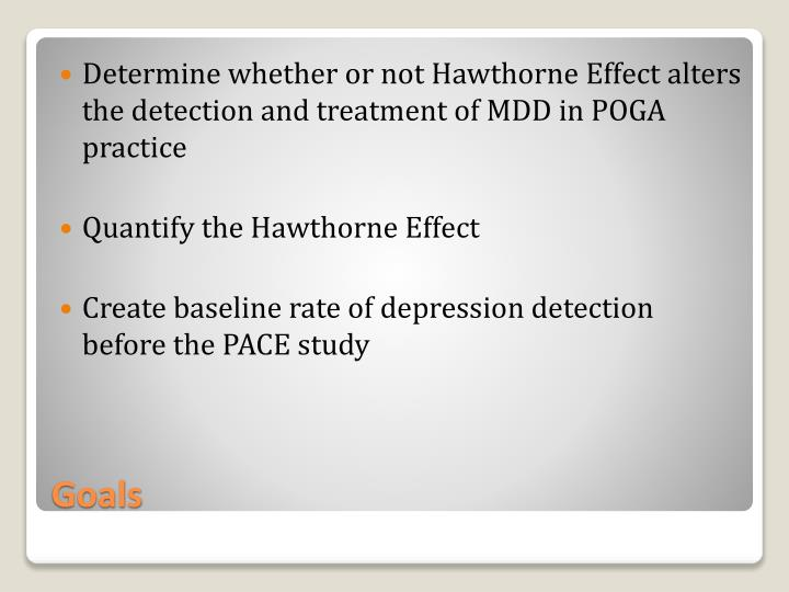 Determine whether or not Hawthorne Effect alters the detection and treatment of MDD in POGA practice