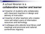 a school librarian is a collaborative teacher and learner
