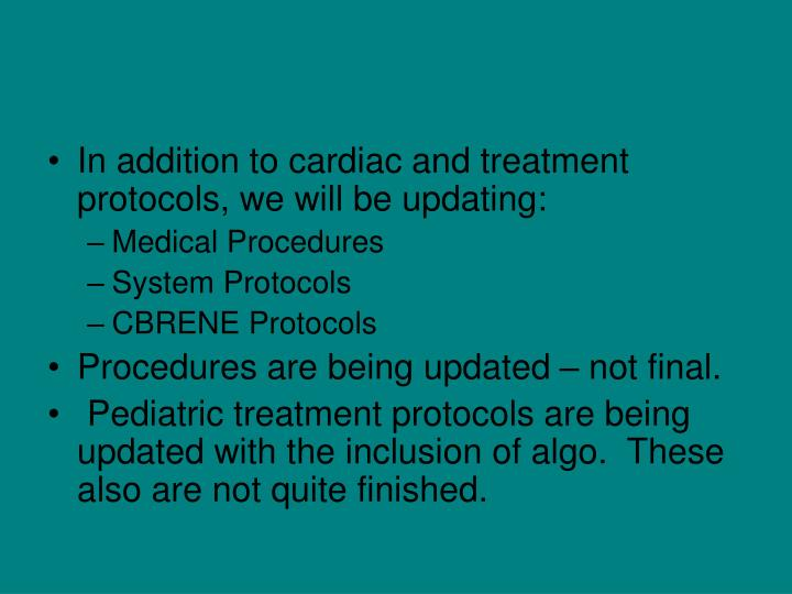 In addition to cardiac and treatment protocols, we will be updating: