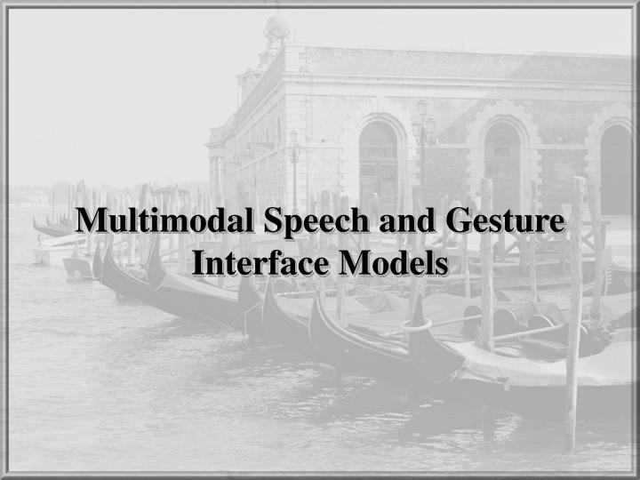 Multimodal Speech and Gesture Interface Models