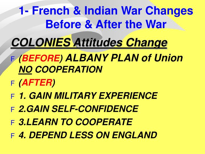 1- French & Indian War Changes