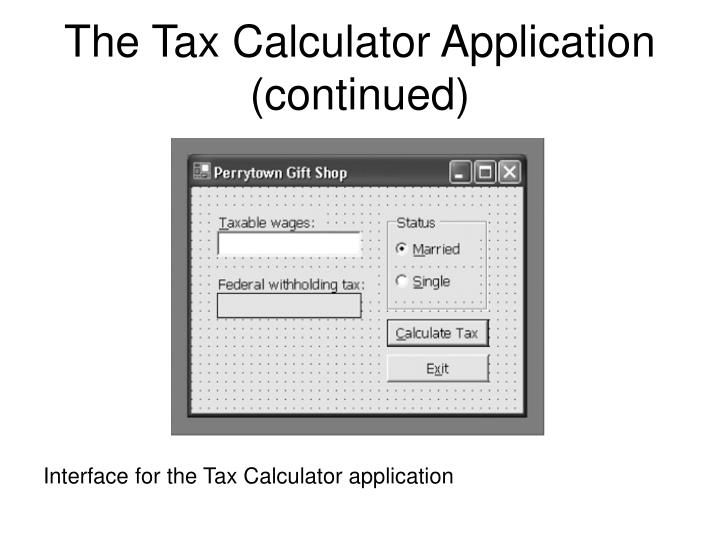 The Tax Calculator Application (continued)