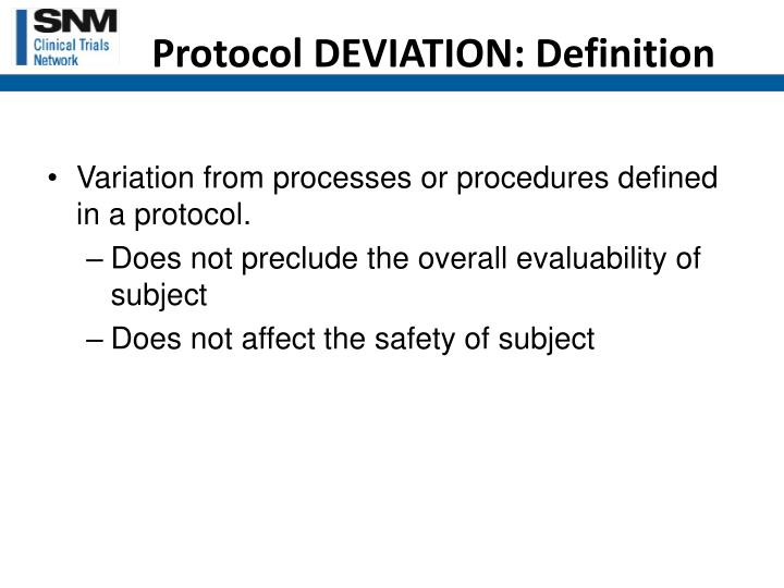 Variation from processes or procedures defined in a protocol.