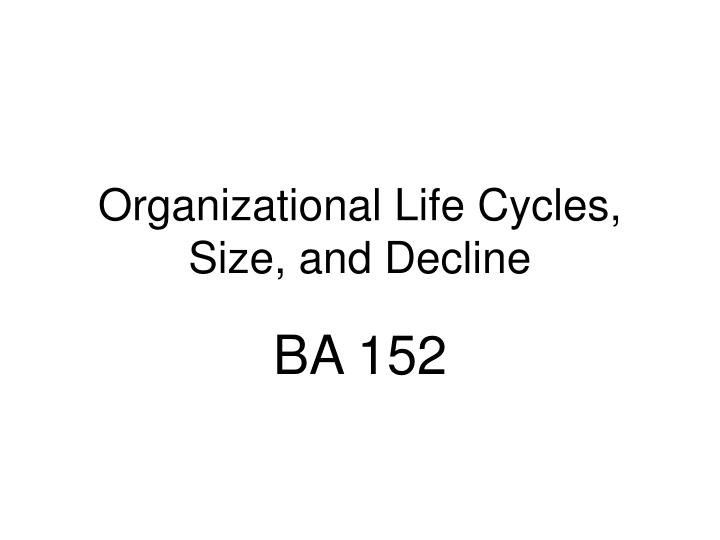 organizational life cycles size and decline n.