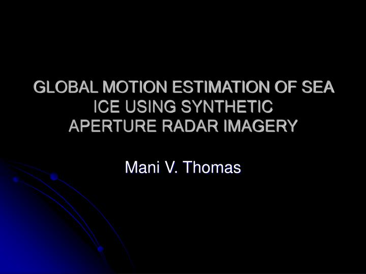 Global motion estimation of sea ice using synthetic aperture radar imagery