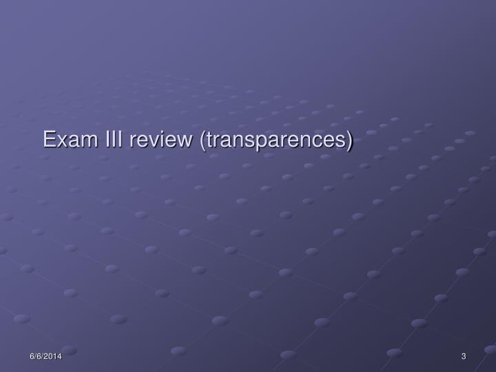 Exam iii review transparences