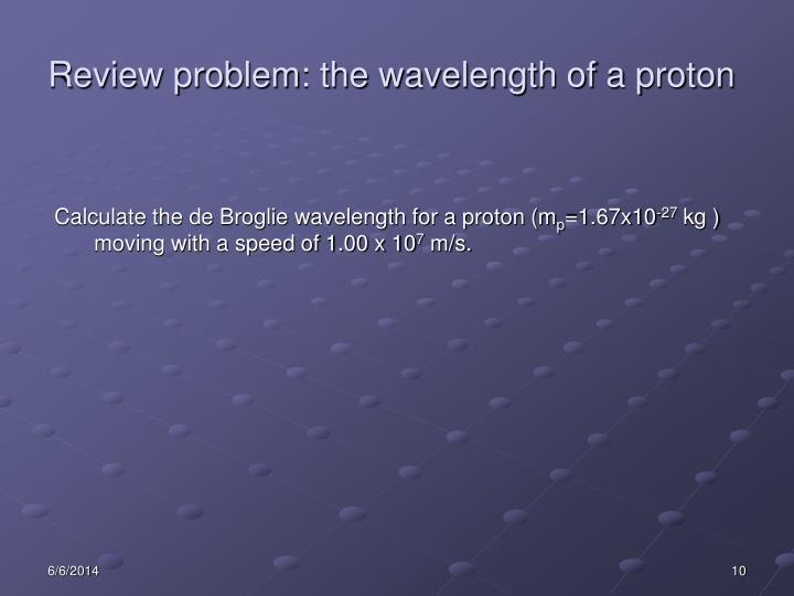 Review problem: the wavelength of a proton