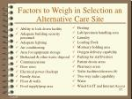 factors to weigh in selection an alternative care site