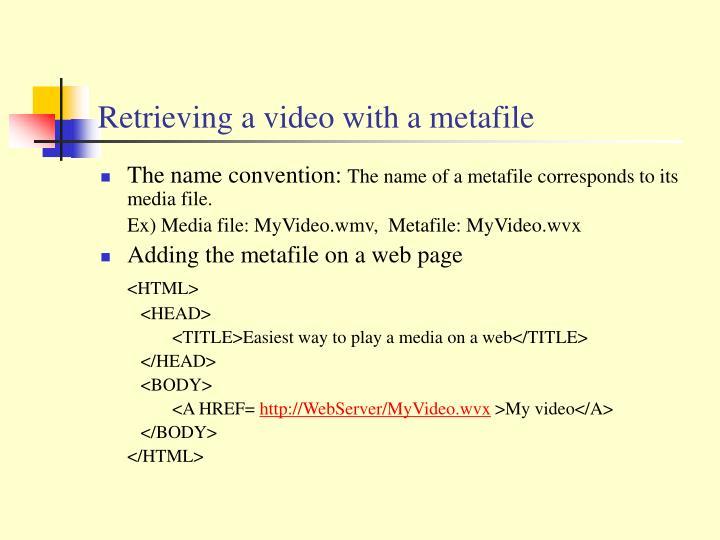 Retrieving a video with a metafile