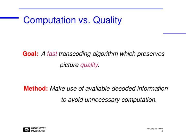 Computation vs. Quality