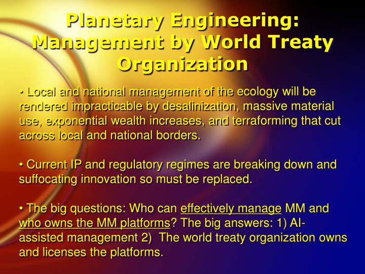 Local and national management of the ecology will be rendered impracticable by desalinization, massive material use, exponential wealth increases, and terraforming that cut across local and national borders.