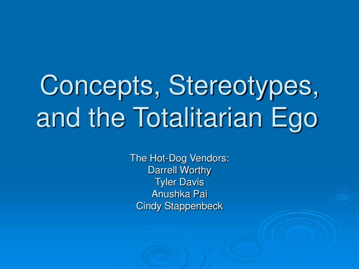 Concepts stereotypes and the totalitarian ego