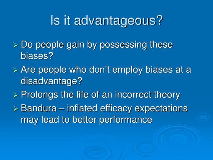 Is it advantageous?