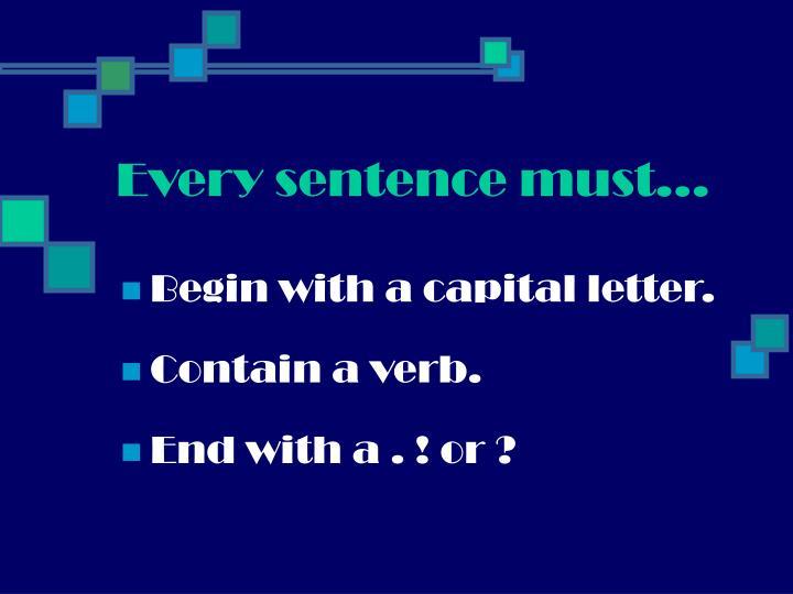 Every sentence must