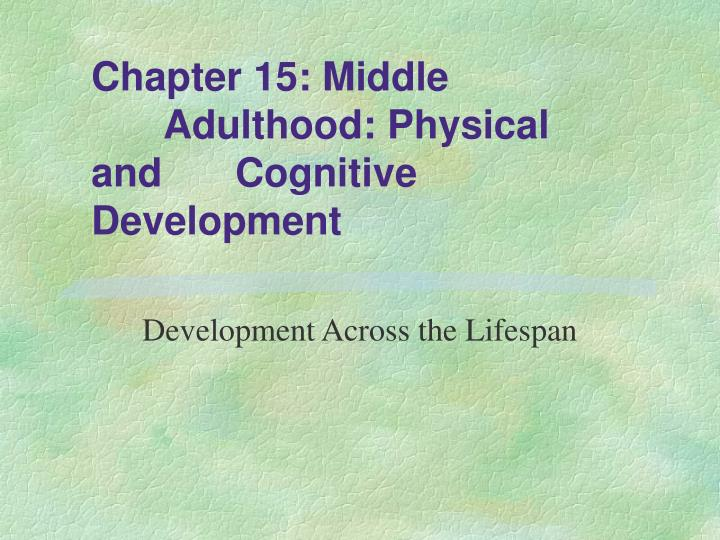 late adulthood developmental stages physical cognitive and socioemotional changes It discusses about the socioemotional development in late adulthood-- created using powtoon -- free cognitive development late adulthood - продолжительность: 18:00 amy saborsky 647 physical development in middle adulthood recording - продолжительность: 22:03 amy saborsky.