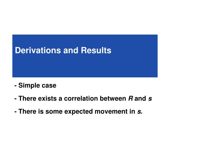 Derivations and Results