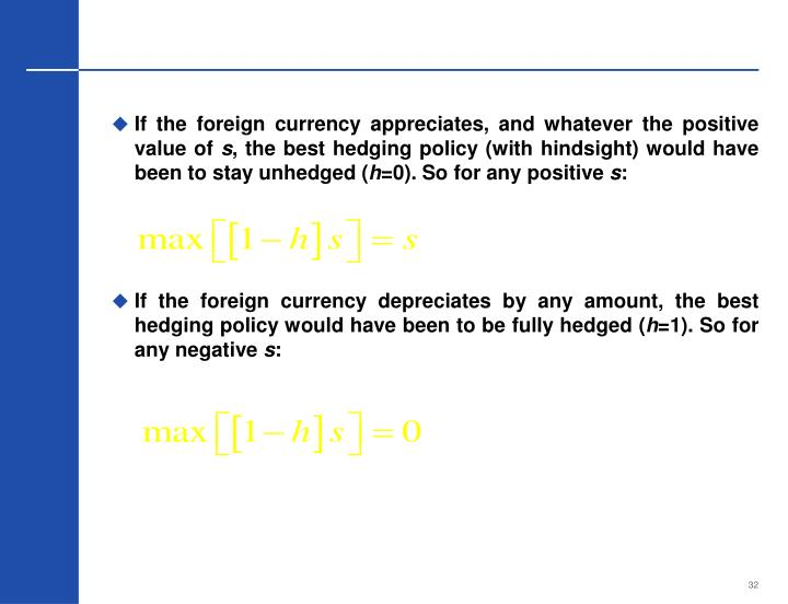 If the foreign currency appreciates, and whatever the positive value of