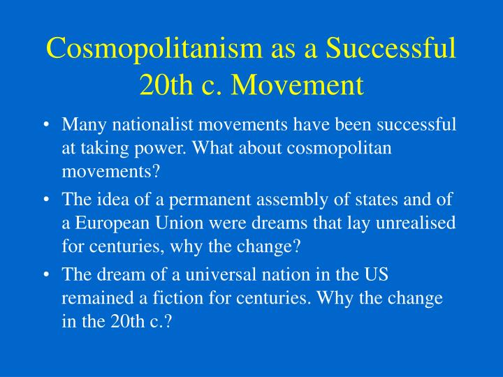 Cosmopolitanism as a Successful 20th c. Movement