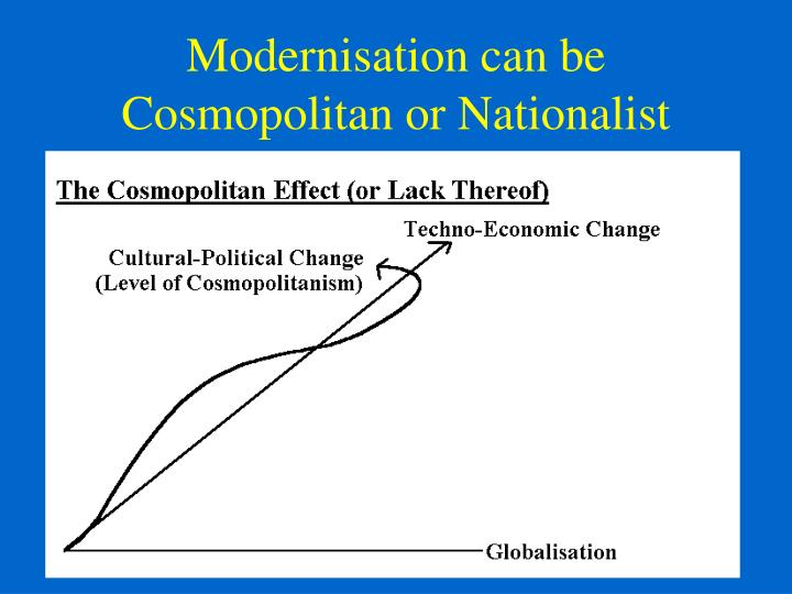 Modernisation can be Cosmopolitan or Nationalist