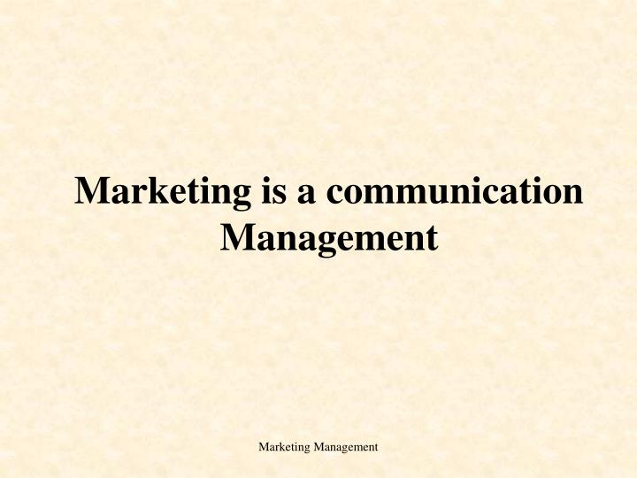 marketing is a communication management n.